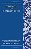 Didymos: On Demosthenes (Clarendon Ancient History Series)