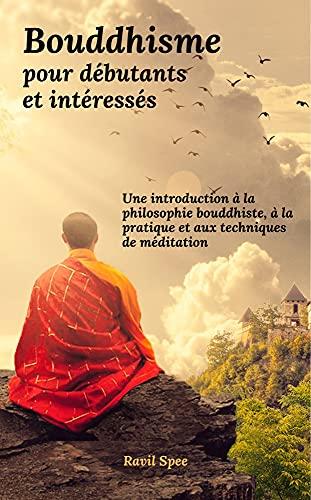 Couverture du livre Bouddhisme pour débutants et intéressés: Une introduction à la philosophie bouddhiste, à la pratique et aux techniques de méditation