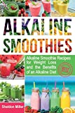 Alkaline Smoothies: Alkaline Smoothie Recipes for Weight Loss and the Benefits of an Alkaline Diet - Alkaline Drinks Your Way to Vibrant Health - Massive Energy and Natural Weight Loss: Volume 1