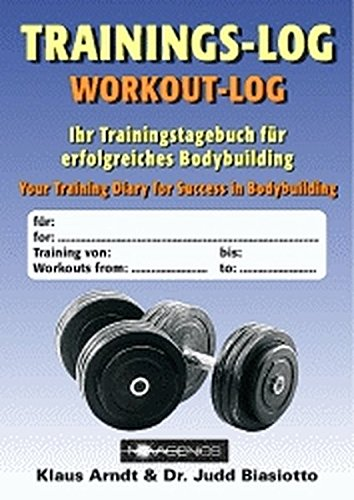 Das Trainingslog: Trainingstagebuch für Bodybuilder