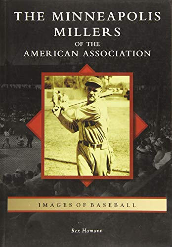 The Minneapolis Millers of the American Association (Images of Baseball)