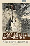 Eighteenth-Century Escape Tales: Between Fact and Fiction (Transits: Literature, Thought & Culture, 1650–1850)