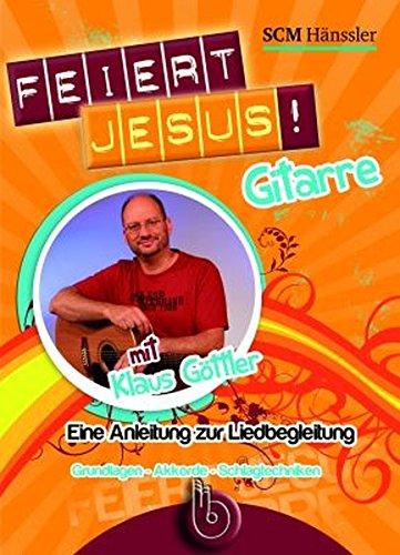 Feiert Jesus! Gitarre: Eine Anleitung zur Liedbegleitung  Grundlagen - Akkorde - Schlagtechniken