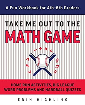 Paperback Take Me Out to the Math Game : Home Run Activities, Big League Word Problems and Hard Ball Quizzes--A Fun Workbook for 4-6th Graders Book