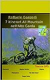 7 Itinerari All Mountain nell' Alto Garda: Una selezione di sette itinerari scelti per il livello tecnico, il paesaggio ed il contesto storico (Italian Edition)