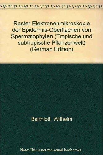 Raster-Elektronenmikroskopie der Epidermis-Oberflächen von Spermatophyten (Tropische und subtropische Pflanzenwelt)