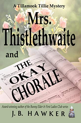 Book: Mrs. Thistlethwaite and the Okay Chorale (Tillamook Tillie) by J.B. Hawker