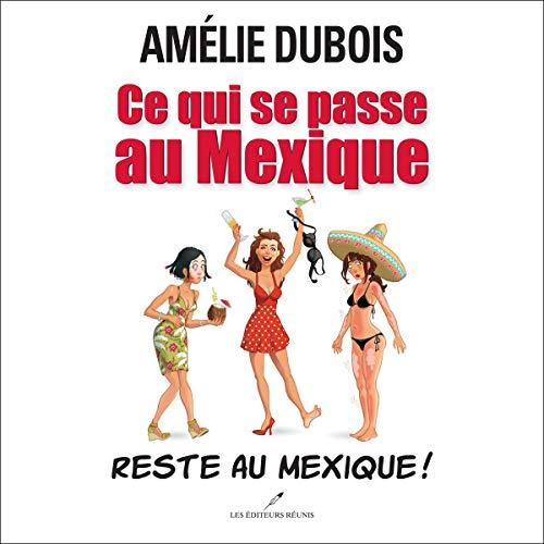 Ce qui se passe au Mexique reste au Mexique! [What Happens in Mexico stays in Mexico!] audiobook cover art