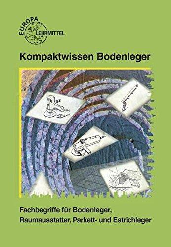Kompaktwissen Bodenleger. Fachbegriffe für Bodenleger, Raumausstatter, Parkett- und Estrichleger