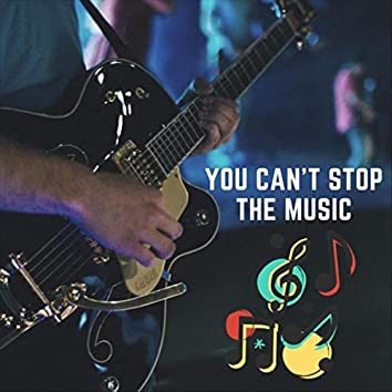 You Can't Stop the Music