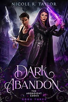 Dark Abandon (The Arondight Codex Book 3) by [Nicole R Taylor]
