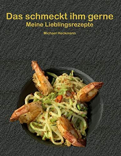Das schmeckt ihm gerne: Meine Lieblingsrezepte (German Edition)