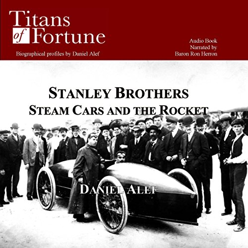 The Stanley Brothers: Steam Cars and the Rocket                   By:                                                                                                                                 Daniel Alef                               Narrated by:                                                                                                                                 Baron Ron Herron                      Length: 12 mins     3 ratings     Overall 4.3