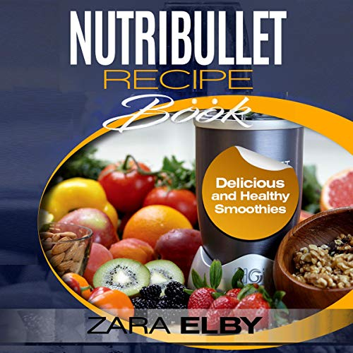 NutriBullet Recipe Book: Delicious and Healthy Smoothies, Designed to Promote Weight Loss, Suppress Hunger, Boost Energy, Anti-Age, Detox and Cleanse and Much More!                   By:                                                                                                                                 Zara Elby                               Narrated by:                                                                                                                                 Chadrick McNeal                      Length: 1 hr and 44 mins     Not rated yet     Overall 0.0