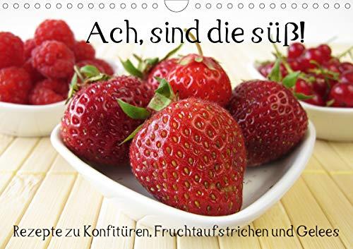 Ach, sind die süß! Rezepte zu Konfitüren, Fruchtaufstrichen und Gelees (Wandkalender 2021 DIN A4 quer)