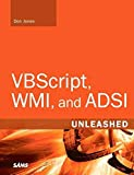 [(VBScript, WMI, and ADSI Unleashed : Using VBScript, WMI, and ADSI to Automate Windows Administration)] [By (author) Don Jones] published on (July, 2007) - Don Jones