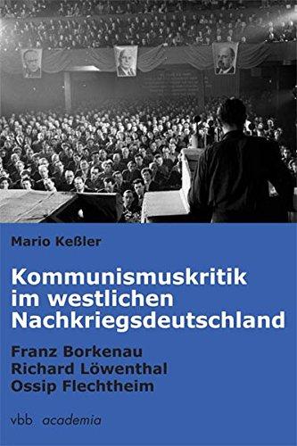 Kommunismuskritik im westlichen Nachkriegsdeutschland: FranzBorkenau–RichardLöwenthal–OssipFlechtheim
