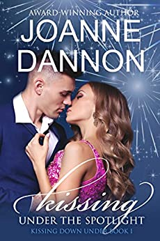 Kissing Under the Spotlight: Kissing Down Under Series - Book 1 by [Joanne Dannon]