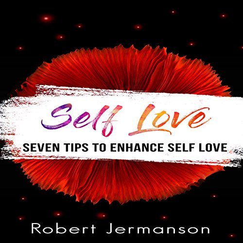 Self-Love: Seven Tips to Enhance Self-Love cover art