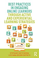 Best Practices in Engaging Online Learners Through Active and Experiential Learning Strategies (Best Practices in Online Teaching and Learning)