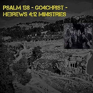 Psalm 138 - Go4Christ - Hebrews 4:12 Ministries