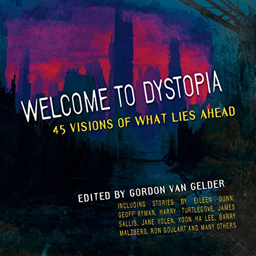 Welcome to Dystopia: 45 Visions of What Lies Ahead audiobook cover art
