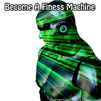 Become A Finess Machine