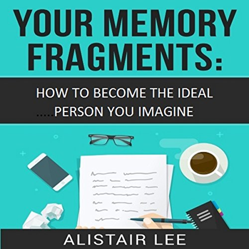 Your Memory Fragments: How To Become The Person You Want to Be audiobook cover art