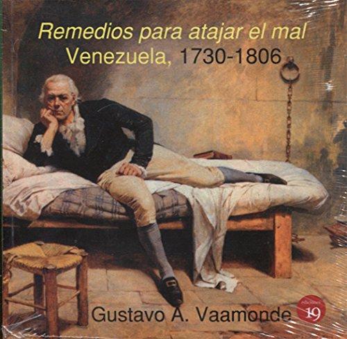 Remedios para atajar el mal. Venezuela, 1730-1806 (Spanish Edition)