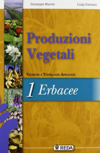 Corso di produzioni vegetali. Tecniche e tecnologie applicate. Per gli Ist. tecnici agrari. Con espansione online (Vol. 1)