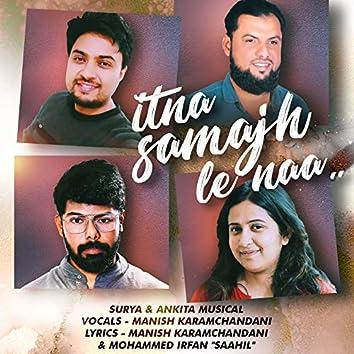 Itna Samajh Le Naa (feat. Manish Karamchandani)