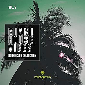 Miami House Vibes, Vol. 5 (House Club Collection)