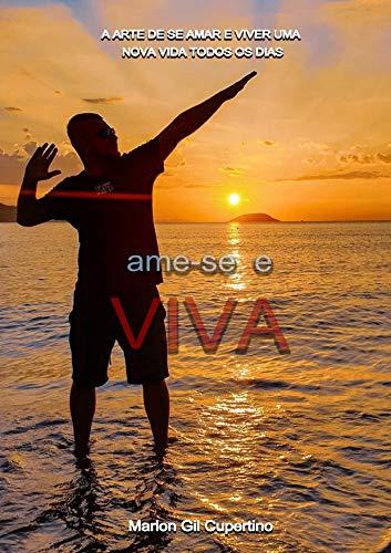 AME-SE E VIVA: A arte de se amar e viver uma nova...