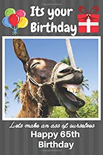 Its Your Birthday Lets Make An Ass Of Ourselves Happy 65th Birthday: Funny Donkey 65th Birthday Gifts for Men and Woman / Birthday Card / Birthday ... Donkey Donkey (6 x 9 - 110 Blank Lined Pages)