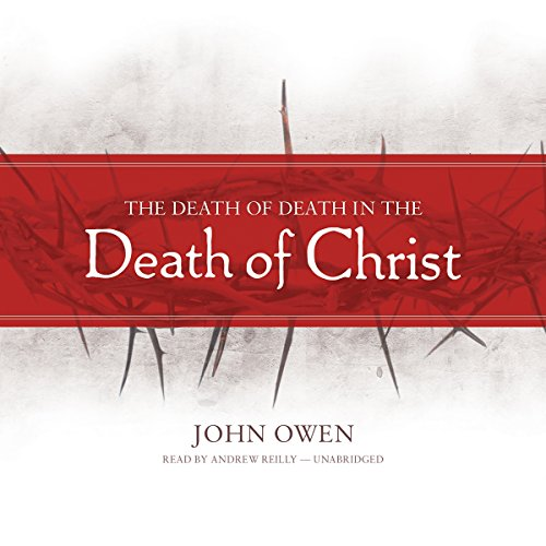 The Death of Death in the Death of Christ Audiobook By John Owen cover art