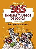365 enigmas y juegos de lógica: Pon a prueba tus neuronas (No...