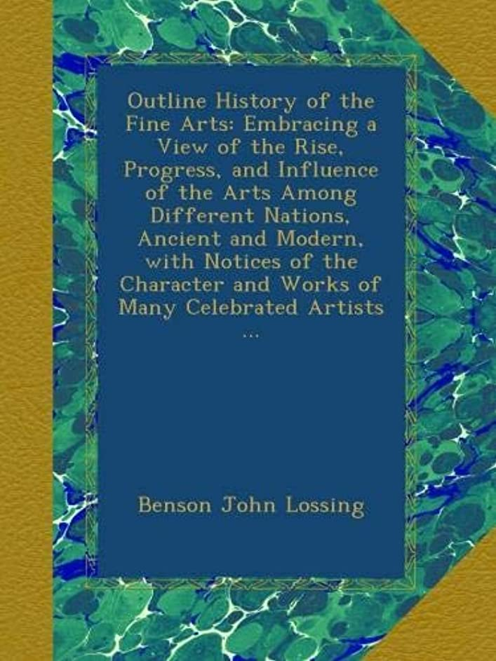 対ジョリー翻訳するOutline History of the Fine Arts: Embracing a View of the Rise, Progress, and Influence of the Arts Among Different Nations, Ancient and Modern, with Notices of the Character and Works of Many Celebrated Artists ...