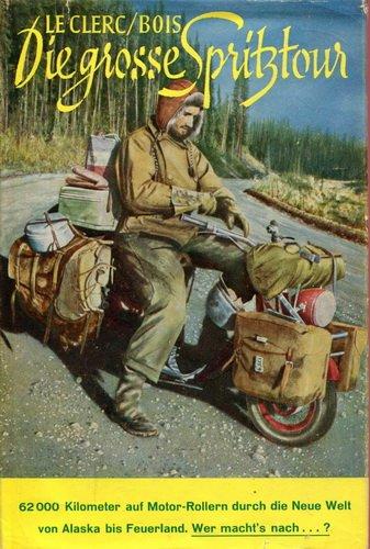 Die grosse Spritztour. 62000 Kilometer auf Motor-Rollern durch die Neue Welt von Alaska bis Feuerland