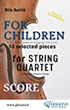 'For Children' by Bartók for String Quartet (score): 10 selected pieces from Sz.42 - Book I ('For Children' by Bartók - String Quartet 5)...