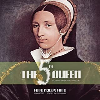 The Fifth Queen     And How She Came to Court              By:                                                                                                                                 Ford Madox Ford                               Narrated by:                                                                                                                                 Ralph Cosham                      Length: 18 hrs and 45 mins     5 ratings     Overall 3.6