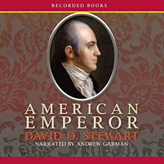 American Emperor     Aaron Burr's Challenge to Jefferson's America              By:                                                                                                                                 David O. Stewart                               Narrated by:                                                                                                                                 Andrew Garman                      Length: 11 hrs and 26 mins     67 ratings     Overall 4.2
