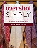 Overshot Simply: Understanding the Weave Structure: 38 Projects to Practice Your Skills - Susan Kesler-Simpson