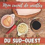 MON CARNET DE RECETTES DU SUD-OUEST: Livre de recettes à compléter pour tous les amateurs de cuisine du terroir | Format 21,5cm x 21,5cm