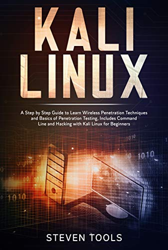 Kali Linux: a step by step guide to learn wireless penetration techniques and basics of penetration testing, includes command line and hacking with kali linux for beginners (English Edition)