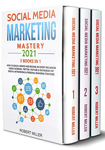 Social Media Marketing Mastery 2021:3 BOOKS IN 1-How to Build a Brand and Become an Expert Influencer Using Facebook, Twitter, Youtube & Instagram-Top ... Networking & Personal Branding Strategies