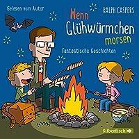 Wenn Gluehwuermchen morsen: Fantastische Geschichten: 2 CDs