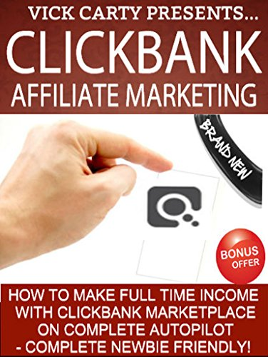 Clickbank Affiliate Marketing: How To Make Full Time Income With Clickbank...