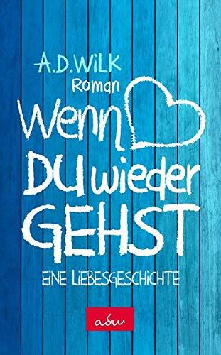 Wenn du wieder gehst: Eine Liebesgeschichte (WDWG - Band1)