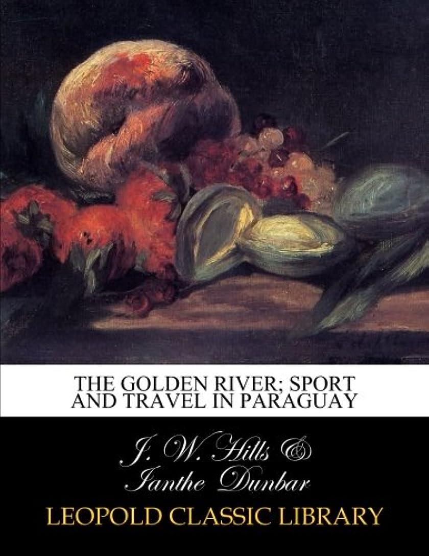 城葡萄予想するThe Golden River; sport and travel in Paraguay