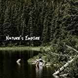 Nature's Empire: Soothing Sounds of Nature, Calming New Age Music, Birds Singing, Beautiful Flute Melodies, Sounds of Water, Ocean, Rain, Bonfire and Many Others